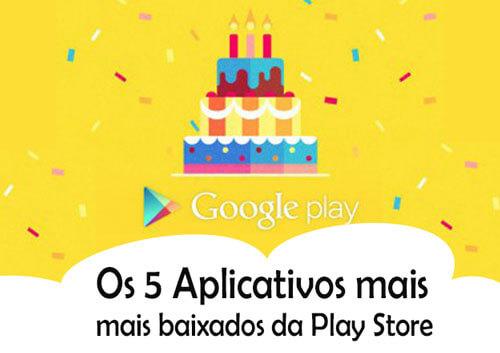 Aniversário de 5 anos da Google Play Store, veja os apps mais baixados!